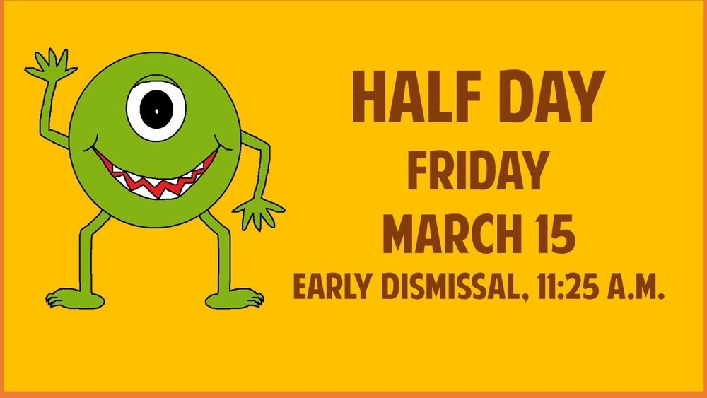 Half Day Friday, March 15