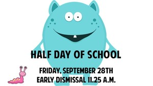 Half Day of School 9.28.18, Early Dismissal