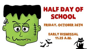 Half Day of School 10.26.18, Early Dismissal